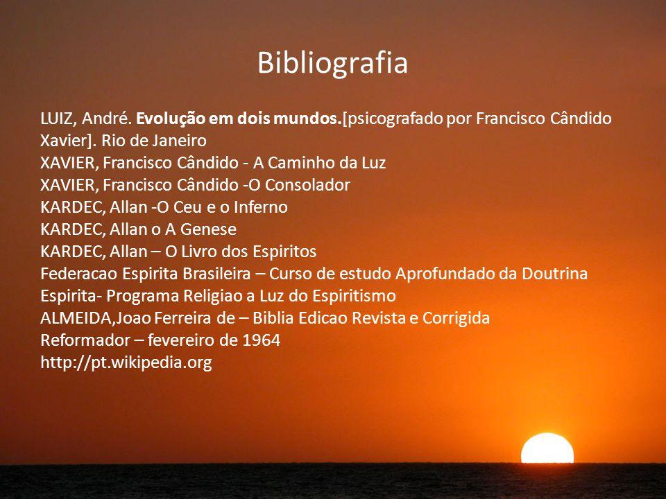 Bibliografia LUIZ, André. Evolução em dois mundos.[psicografado por Francisco Cândido Xavier]. Rio de Janeiro.